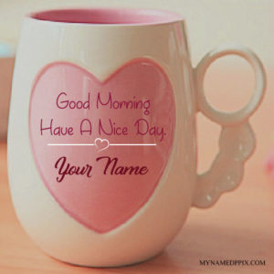 Write Name On Morning Wishes Love Cup Pictures