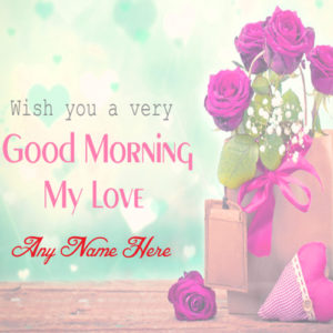 Good Morning Wishes Lover Name Beautiful Wish Card Image Sent