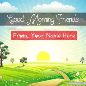 Whatsapp Send All Friends Morning Wishes Greeting Cards Name Photos