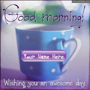 Write Name Good Morning Awesome Day Wishing Greeting Card Pictures