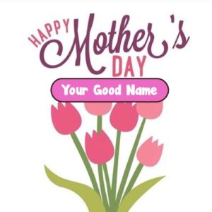 Happy Mother Day Image Wishes Name Edit Cards Online Free