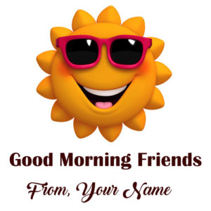 Friends Morning Wishes Cool Sun Name Printed Pictures
