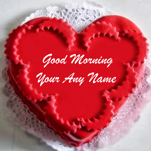 Write Name Good Morning Love Cake Wishes Picture Online Sent