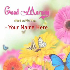 Good Morning Wishes Flowers Name Write Pictures Sent Online