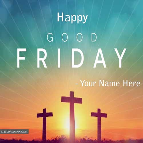 Happy Good Friday Name Wishes Pictures Online Edit