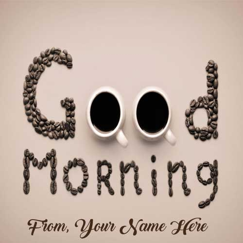 Special Sent Good Morning Photo With Name Edit Online Images