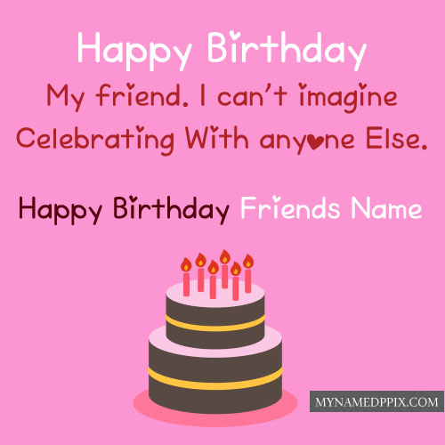 Happy Birthday Friend Name Write Status Images Create