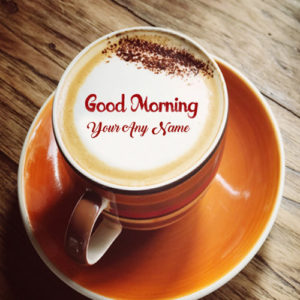 Write Name Morning Coffee Cup Wishes Pictures Send Whatsapp